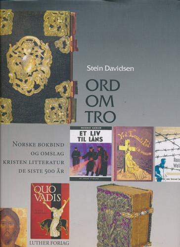 Ord om tro. Norske bokbind og omslag på den kristelige litteraturen fra 1500-tallet til år 2000.