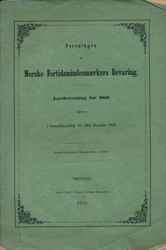 FORENINGEN TIL NORSKE FORTIDSMINDESMÆRKERS BEVARING.  Aarsberetning for 1851, afgiven i Generalforsamlingen den 16de December 1851.