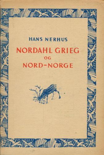 (GRIEG, NORDAHL) Nordahl Grieg og Nord-Norge. Noen minner og meninger om mannen og miljøet.