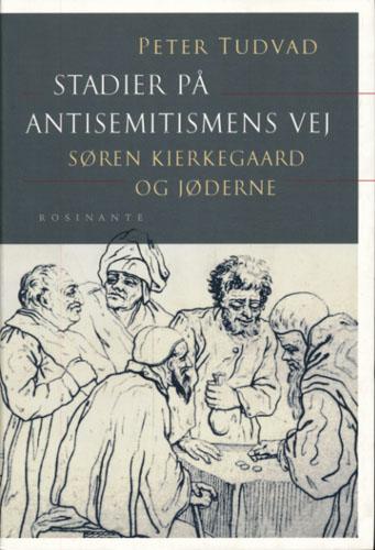 (KIERKEGAARD, SØREN) Stadier på antisemitismens vej. Søren Kierkegaard og jøderne.