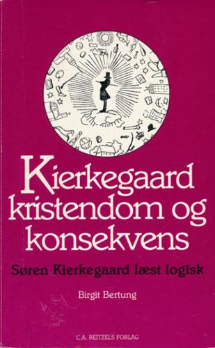 (KIERKEGAARD, SØREN) Kierkegaard, kristendom og konsekvens - Søren Kierkegaard læst logisk.