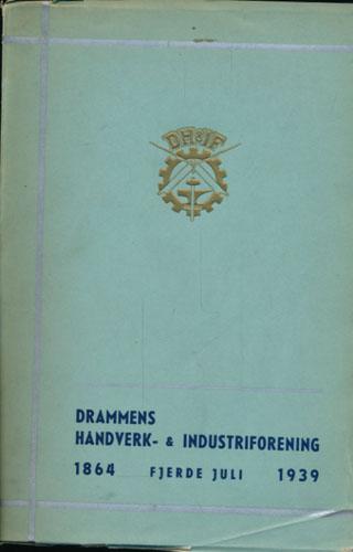 Drammens Håndverk- og Industriforening 1864 -1939 Fjerde Juli. Utarbeidet av journalist -.