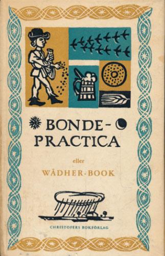 (BONDE-PRACTICA) En lijten book som kallas Bonde-Practica eller Wädher-Book innehållandes någhra sköna reglor huruledes man skal känna och lära heela åhrsens lopp alltijdh warandes åhr ifrå åhr.