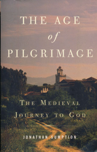 The Age of Pilgrimage. The Medieval Journey to God.