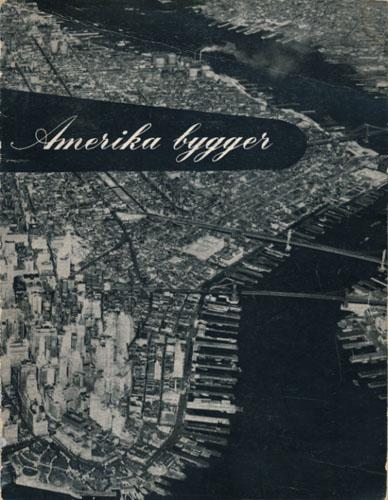 AMERIKA BYGGER.  Utstilling av amerikansk arkitektur 10.-31. januar 1946. Utstillingen er arrangert av Norge-Amerika-Fondet og Norske Arkitekters Landsforbund og holdes i Kunstindustrimuseet, Ullevålsveien 5, Oslo.