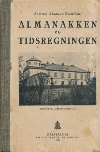 Almanakken og tidsregningen. Læse- og lærebok til selvstudium. Utgit av -, overlærer i matematik.