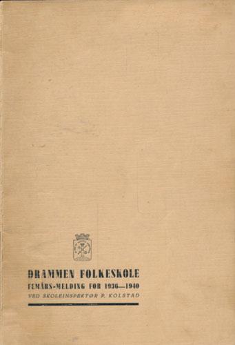 Femårs-melding for Drammen Folkeskole 1936-40. Ved skoleinspektør -.