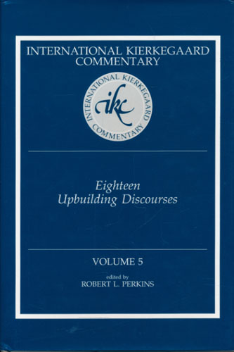 (KIERKEGAARD, SØREN) International Kierkegaard Commentary edited by Robert L. Perkins. Vol. 5 Eighteen Upbuilding  Discourses.