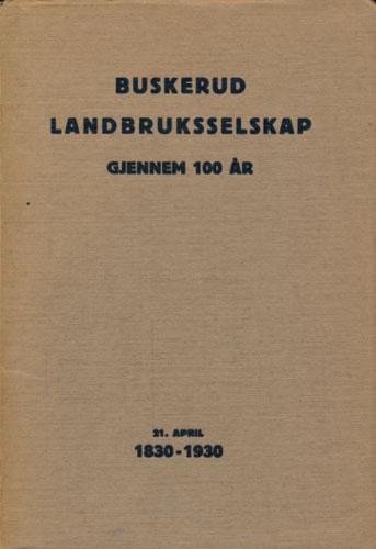 Buskerud Landbruksselskap gjennom 100 år. 21. april 1830-1930. Utgitt av selskapet ved -.
