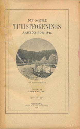 DEN NORSKE TURISTFORENINGS AARBOG FOR 1897.  Udgivet af Edvard Aanesen.