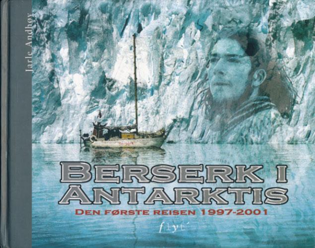 Berserk i Antarktis. - Den første reisen 1997-2001 -.