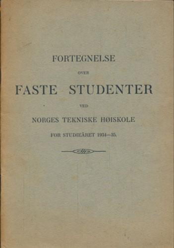 FORTEGNELSE OVER FASTE STUDENTER VED NORGES TEKNISKE HØISKOLE FOR STUEDIEÅRET 1934-35.