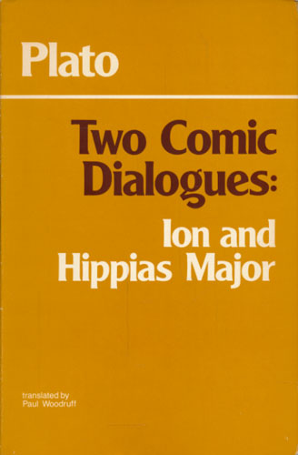 (PLATON) Two comic Dialogues: Ion. Hippias Major. Translated by Paul Woodruff.
