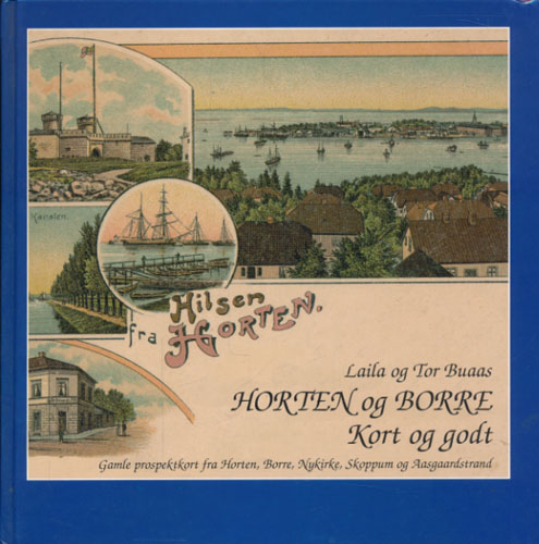 Horten og Borre. Kort og godt. Gamle prospektkort fra Horten, Borre, Nykirke, Skoppum og Aasgaardstrand.
