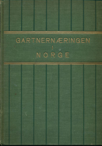 GARTNERNÆRINGEN I NORGE.  Ved Oddvar Lund, Ove Hannestad, Olav Skard, Johs. Strømme og B.W. Areklatt.